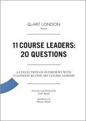 11 Course Leaders: 20 Questions – A Collection of Interviews with 11 London BA Fine Art Course Leaders cover